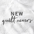 New: Quilt Covers